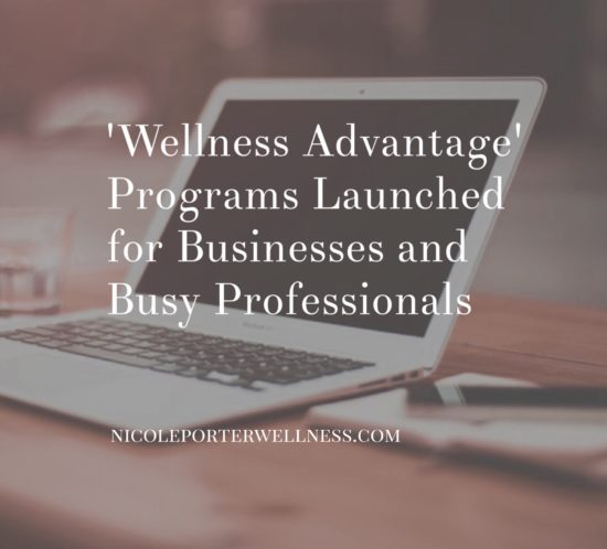 Nicole Porter Launches Wellness Advantage Programs for Busy Professionals