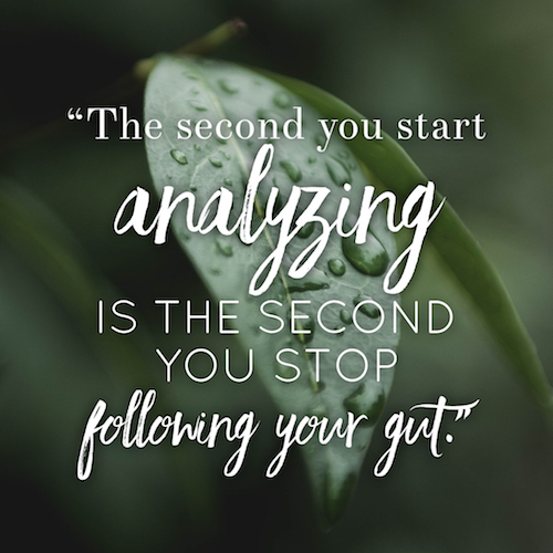 The second you start analyzing is the second you stop following your gut, Nicole Porter Wellness